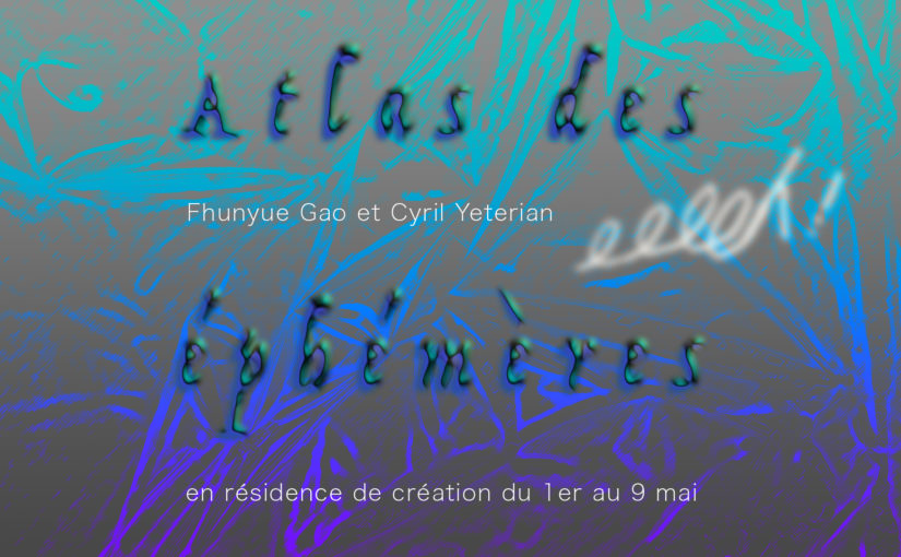 Atlas des éphémères – Fhunye Gao et Cyril Yeterian